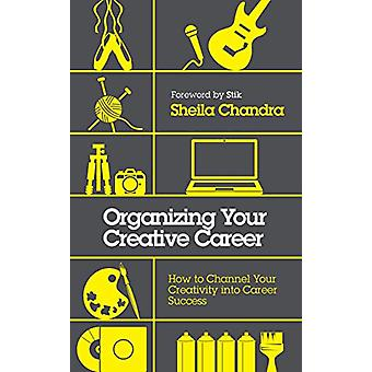 Organizing Your Creative Career - How to Channel Your Creativity into