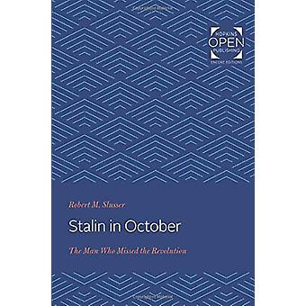 Stalin in October - The Man Who Missed the Revolution by Robert M. Slu