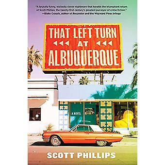 That Left Turn At Albuquerque by Scott Phillips - 9781641291095 Book