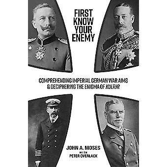 First Know Your Enemy - Comprehending Imperial German War Aims & D