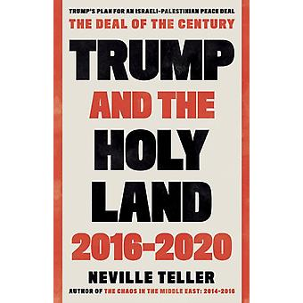 Trump and the Holy Land 20162020  The Deal of the Century by Neville Teller