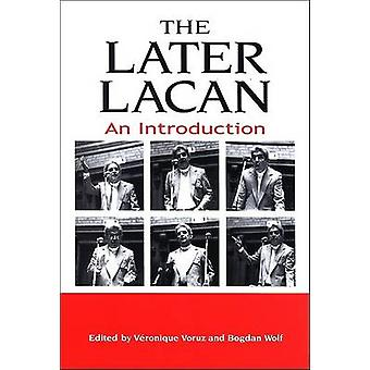 The Later Lacan - An Introduction by Veronique Voruz - 9780791469989 B