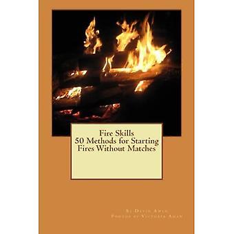 Fire Skills 50 metoder til at starte brande uden kampe