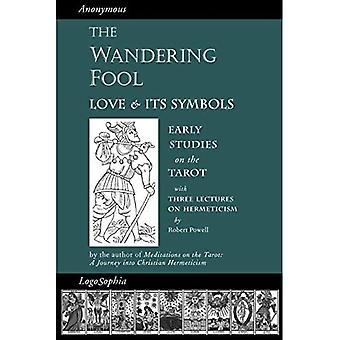 Vaeltava hölmö: Rakkaus ja sen symbolit, varhaiset tutkimukset Tarotista