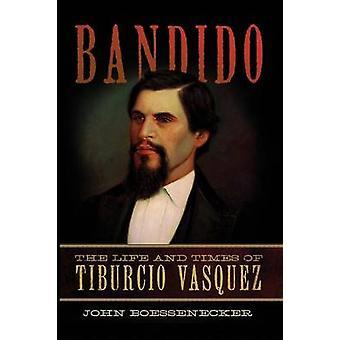 Bandido - The Life and Times of Tiburcio Vasquez by John Boessenecker
