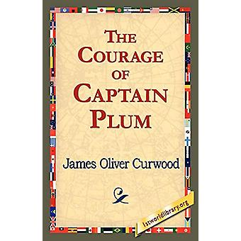 The Courage of Captain Plum by James Oliver Curwood - 9781421821429 B