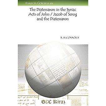 The Diatessaron in the Syriac Acts of John / Jacob of Serug and the D
