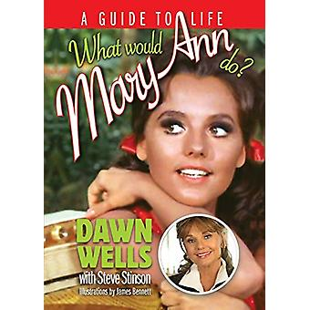What Would Mary Ann Do? - A Guide To Life by Dawn Wells - 978162933414