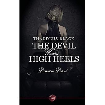 Thaddeus Black - The Devil Wears High Heels by Damien Dsoul - 9781785