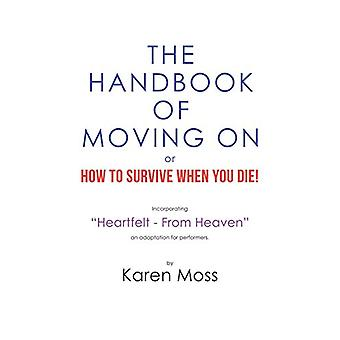 The Handbook of Moving on or How to Survive When You Die! by Karen Mo