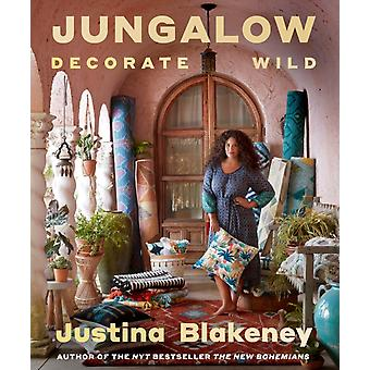 Jungalow Decorate Wild The Life and Style Guide by Justina Blakeney
