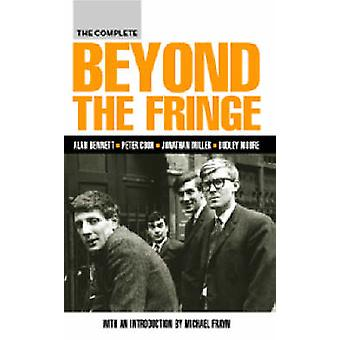 The Complete Beyond the Fringe by Alan Bennett - Peter Cook - 9780413