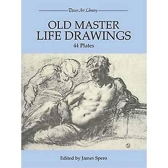 Old Master Life Drawings by Edited by James Spero