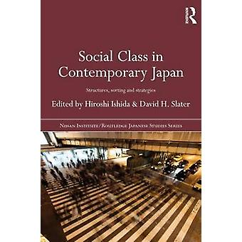 Social Class in Contemporary Japan  Structures Sorting and Strategies by Edited by Hiroshi Ishida & Edited by David H Slater