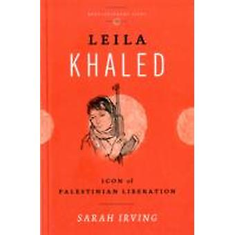 Leila Khaled Icon of Palestinian Liberation by Irving & Sarah