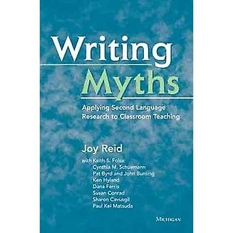 Writing Myths by With Keith S Folse & With Cynthia M Schuemann & With Patricia Byrd & With John Bunting & With Ken Hyland & With Dana R Ferris & With Susan Conrad & With Sharon L Cavusgil & With Paul Kei Matsuda & Edi