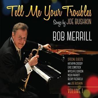 Bob Merrill - Tell Me Your Troubles: Canzoni dall'importazione USA Joe Bushkin Vol. 1 [CD]