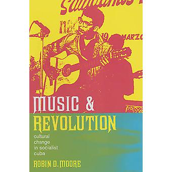 Music and Revolution - Cultural Change in Socialist Cuba by Robin Dale
