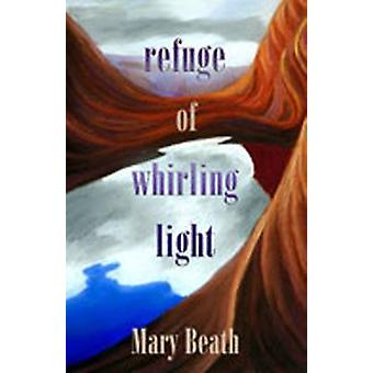 Refuge of Whirling Light by Mary Beath - 9780826334220 Book