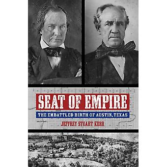 Seat of Empire - The Embattled Birth of Austin - Texas by Jeffrey Stua