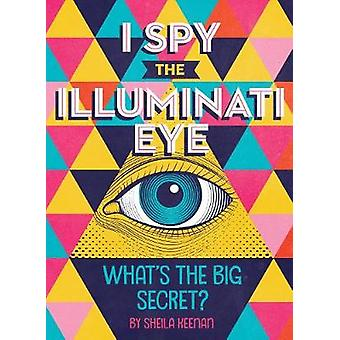 I Spy The Illuminati Eye - What's the Big Secret? by I Spy The Illumin