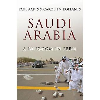 Saudi Arabia - A Kingdom in Peril by Paul Aarts - Carolien Roelants -