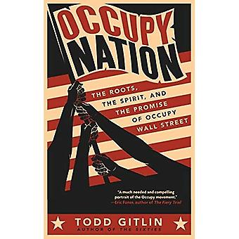 Occupy Nation: The Roots, the Spirit, and the Promise of Occupy Wall Street