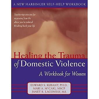 Healing the Trauma of Domestic Violence: A Workbook for Women (New Harbinger Self-Help Workbook)
