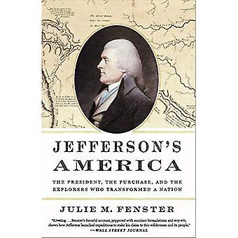 Jeffersons Amerika: ordförande, inköp och upptäcktsresande som förvandlat en Nation