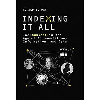 Indexing It All - The Subject in the Age of Documentation - Informatio