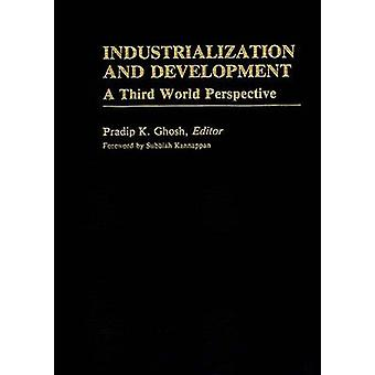 Industrialization and Development A Third World Perspective by Ghosh & Pradip K.
