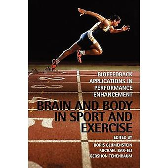 Brain and Body in Sport and Exercise by Edited by Boris Blumenstein & Edited by Michael Bar Eli & Edited by Gershon Tenenbaum