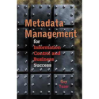 Metadata Management for Information Control and Business Success by Tozer & Guy