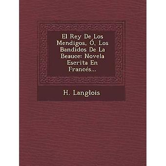 El Rey De Los Mendigos Los Bandidos De La Beauce Novela Escrita sv franc... av Langlois & H.