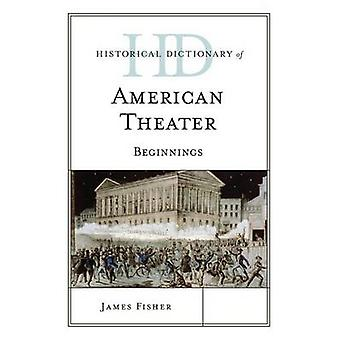 Historical Dictionary of American Theater Beginnings by Fisher & James