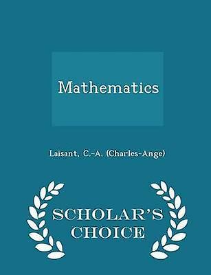 Mathematics  Scholars Choice Edition by CharlesAnge & Laisant & C.A.