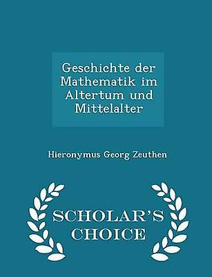 Geschichte der Mathematik im Altertum und Mittelalter  Scholars Choice Edition by Zeuthen & Hieronymus Georg