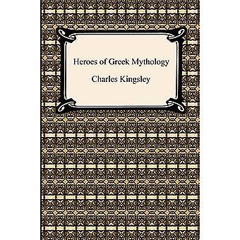 Heroes of Greek Mythology by Kingsley & Charles & Jr.