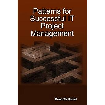 Patterns for Successful IT Project Management by Daniel & Kenneth