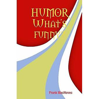 HUMOR   WHATS FUNNY by MacHovec & Frank