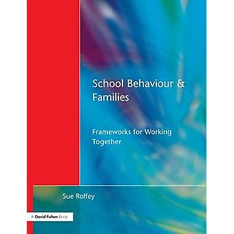 School Behaviour and Families Frameworks for Working Together by Roffey & Sue