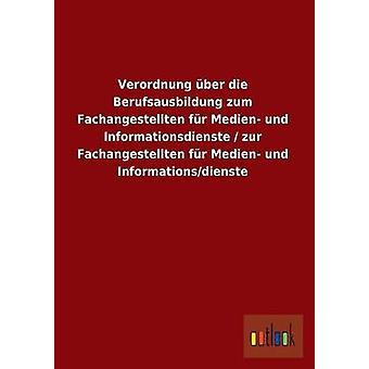 Verordnung Uber dø Berufsausbildung Zum Fachangestellten pels Medien Und Informationsdienste Zur Fachangestellten pels Medien Und InformationsDien av Ohne Autor