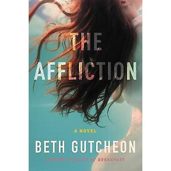 The Affliction by Beth Gutcheon - 9780062431998 Book