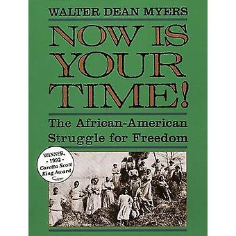 Now Is Your Time! - The African-American Struggle for Freedom by Walte