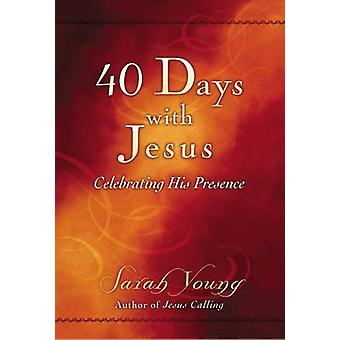 40 Days with Jesus - Celebrating His Presence by Sarah Young - 9780529