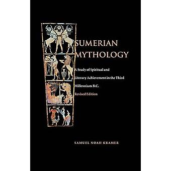 Sumerian Mythology - A Study of Spiritual and Literary Achievement in