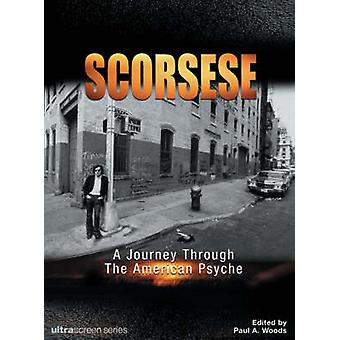 Martin Scorsese - A Journey Through the American Psyche by Paul A. Woo
