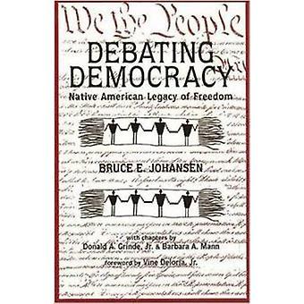 Debating Democracy - Native American Legacy of Freedom by Bruce E Joha