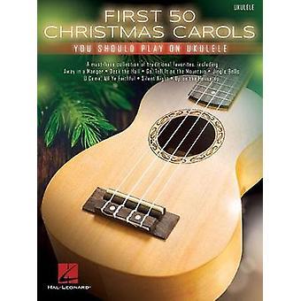 First 50 Christmas Carols You Should Play On Ukulele by Hal Leonard P