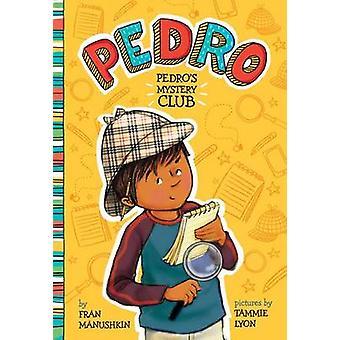Pedro's Mystery Club by Fran Manushkin - Tammie Lyon - 9781515800880